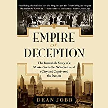 Empire of Deception: The Incredible Story of a Master Swindler Who Seduced a City and Captivated the Nation (       UNABRIDGED) by Dean Jobb Narrated by Peter Berkrot