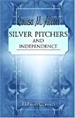 Silver Pitchers; and Independence: a Centennial Love Story