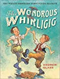 The Wondrous Whirligig: The Wright Brothers