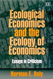 Ecological Economics and the Ecology of Economics: Essays in Criticism (1840641096) by Daly, Herman E.