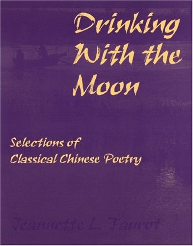 Drinking with the Moon: Selections of Classical Chinese Poetry
