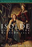 Isolde, Queen of the Western Isle : The First of the Tristan and Isolde Novels (0609609602) by Miles, Rosalind