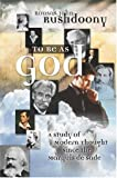 To Be As God: A Study of Modern Thought Since The Marquis de Sade (1879998386) by Rousas John Rushdoony