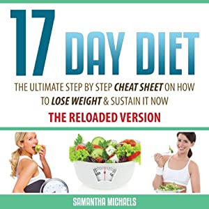 17 Day Diet: The Ultimate Step by Step Cheat Sheet on How to Lose Weight & Sustain It Now | [Samantha Michaels]