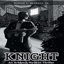 Knight: An Artemus Newton Thriller Audiobook by Roger Blakely Narrated by Theodore R. Galbreath