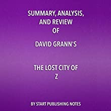 Summary, Analysis, and Review of David Grann's The Lost City of Z: A Tale of Deadly Obsession in the Amazon | Livre audio Auteur(s) :  Start Publishing Notes Narrateur(s) : Michael Gilboe