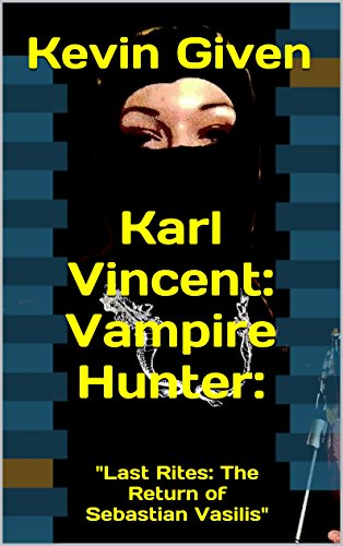 Kevin Given - Karl Vincent: Vampire Hunter:: Last Rites: The Return of Sebastian Vasilis