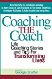 Coaching the Coach: Stories and Practical Tips for Transforming Lives