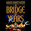 A Bridge of Years (       UNABRIDGED) by Robert Charles Wilson Narrated by Jonathan Davis