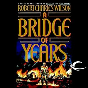 A Bridge of Years | [Robert Charles Wilson]