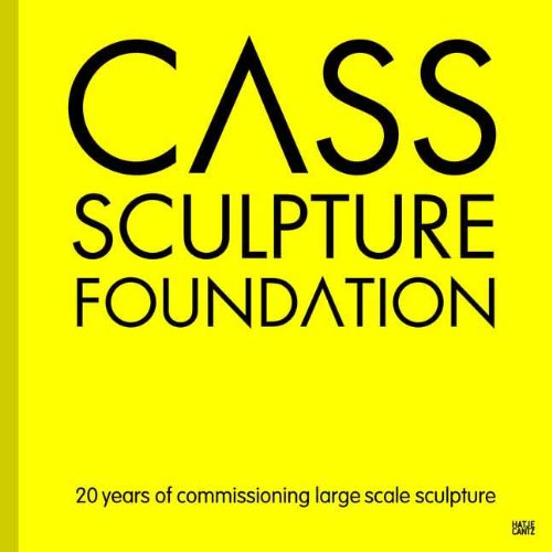 Cass Sculpture Foundation: 20 Years of Commissioning Large Scale Sculpture