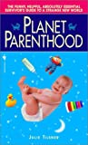 Image of Planet Parenthood: The Funny, Helpful, Absolutely Essential Survivor's Guide to a Strange New World