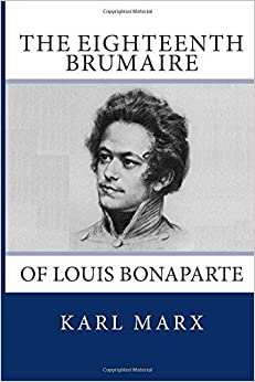 The Eighteenth Brumaire of Louis Napoleon by Karl Marx