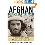 Afghan Guerrilla Warfare: In the Words of the Mjuahideen Fighters (Zenith Military Classics)