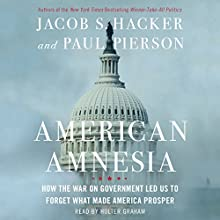 American Amnesia: How the War on Government Led Us to Forget What Made America Rich Audiobook by Jacob S. Hacker, Paul Pierson Narrated by Holter Graham