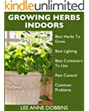 Growing Herbs Indoors : Your Guide To Growing Herbs In Containers For A Vibrant Indoor Herb Garden