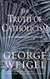Truth of Catholicism (0852445725) by Weigel, George