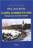 echange, troc Jean Martin - Le prêtre, la médium et le chien : Dialogues avec nos animaux décédés