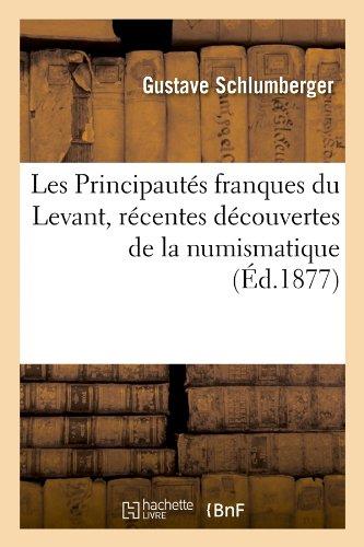 Les Principautes Franques Du Levant, Recentes Decouvertes de La Numismatique, (Histoire)  [Schlumberger, Gustave] (Tapa Blanda)