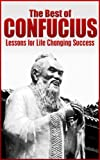 The Best of Confucius: Confucius Lessons for Life Changing Success (Confucius, Confucianism, Confucius cat says, Ancient China)