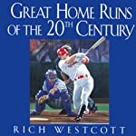 Great Home Runs of the 20th Century | Rich Westcott