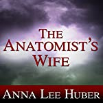 The Anatomist's Wife: Lady Darby Mystery, Book 1 | Anna Lee Huber
