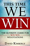 This Time WE WIN - The Ultime Guide For Win Win Negotiations - How To Improve Negotiaton Skills, Getting To Yes Every Time, Find Negotiations With Win Win Result