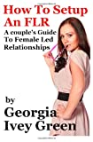 Georgia Ivey Green How To Set Up An FLR: A Couple's Guide to Female Led Relationships