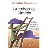 La croissance illimit�e: Multipliez vos r�sultats et vivez la vie dont vous r�vez!by Nicolas Sarrasin