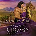 Angel of Fire Audiobook by Tanya Anne Crosby Narrated by Marian Hussey
