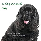 A Dog Named Leaf: The Hero from Heaven Who Saved My Life | [Allen Anderson, Linda Anderson]