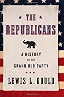 The Republicans: A History of the Grand Old Party