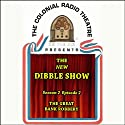 The New Dibble Show: Season 2, Volume 2 Radio/TV Program by  Dibble, the Mayham Players Narrated by Jerry Robbins, Full Cast