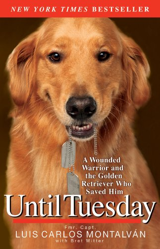 Until Tuesday: A Wounded Warrior and the Golden Retriever Who Saved Him