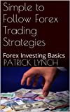 Simple to Follow Forex Trading Strategies: Forex Investing Basics