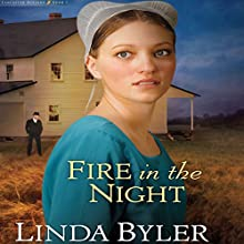 Fire in the Night (       UNABRIDGED) by Linda Byler Narrated by Erin Moon