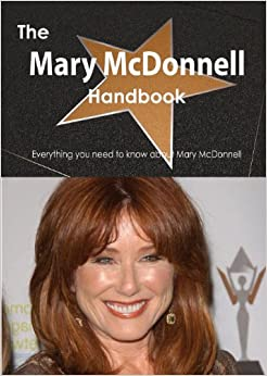 The Mary McDonnell Handbook - Everything You Need to Know about Mary McDonnell book downloads