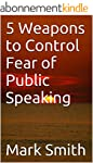 5 Weapons to Control Fear of Public S...
