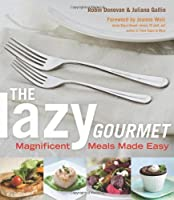 The Lazy Gourmet: Magnificent Meals Made Easy Front Cover