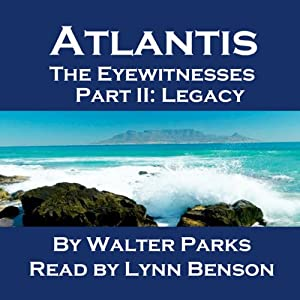 Atlantis The Eyewitnesses Part II: The Legacy of Atlantis: Atlantis The Eyewitnesses Series | [Walter Parks]