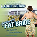Autobiography of a Fat Bride: True Tales of a Pretend Adulthood (       UNABRIDGED) by Laurie Notaro Narrated by Hillary Huber