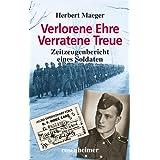 """Verlorene Ehre Verratene Treue - Zeitzeugenbericht eines Soldatenvon """"Herbert Maeger"""""""