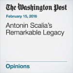 Antonin Scalia's Remarkable Legacy |  The Washington Post Editorial Board