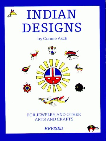Indian Designs for Jewelry and Other Arts and Crafts by Connie Asch