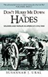 Don't Hurry Me Down to Hades: The Civil War in the Words of Those Who Lived It (General Military)