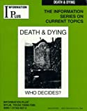 Death & Dying - Who Decides? (The Information Series on Current Topics)