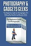 img - for Photography&Gadgets Geeks: The Beginners Guide To Photography Plus Great Tips For How To Use Fire Phone, Chromecast Device and Amazon Echo (digital ... Amazon Echo User Guide, amazon fire phone) book / textbook / text book