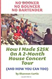 No Booker, No Bouncer, No Bartender: How I Made $25K On A 2-Month House Concert Tour (And How You Can Too)