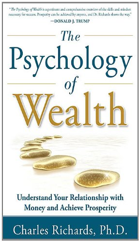 The Psychology of Wealth: Understand Your Relationship with Money and Achieve Prosperity