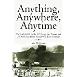 Anything, Anywhere, Anytime: Tactical Airlift in the US Army Air Forces and US Air Force from World War II to Vietnam ~ Sam McGowan